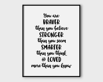 You are braver than you believe stronger than you seem smarter than you think and loved more than you know printable motivational poster