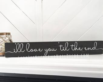 I'll Love You Til the End Sign, Love Wood Sign, PS I Love You Sign, Gift for Him, Gift for Her, Bedroom Decor, Wedding Gift