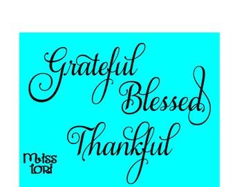 Grateful Blessed Thankful   SVG Cut file  Christian svg, scrapbook, vinyl deca,l wood sign, cricut, cameo, Commercial use