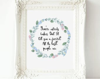 You're entirely bonkers. But I'll tell you a secret, Disney Alice Print, Alice Quote, Disney Alice Quote, Alice In Wonderland, Lewis Carroll
