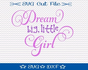 Dream Big Little Girl SVG File / SVG Cutting File for Silhouette / Little Girl svg / Daughter svg / Baby Girl svg / svg Quotes