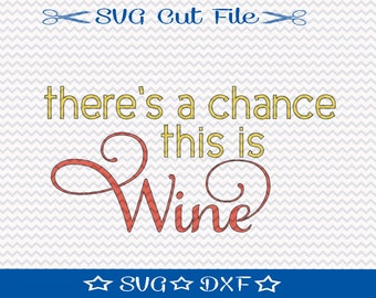 There's a Chance This is Wine SVG File / SVG Cut File /  SVG Download / Silhouette Cameo / Funny svg cut file / Wine Lover svg / Wine Gift
