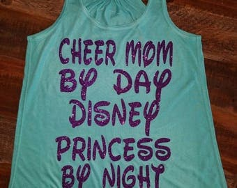 Cheer mom/ CheerLeader by day Disney princess by night tank top. Your choice of colors !!