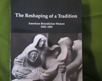 1994  ** The Reshaping of a Tradition * American Benedictine Women 1852-1881 ** Ephre Holloerman ** sj