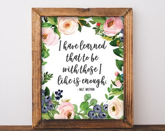 Walt Whitman Quote - Walt Whitman Print - Floral Quote Print - I Have Learned That To Be With The Ones I Like Is Enough - Printable 8x10