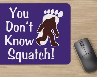 You Don't know Squatch Mouse Pad