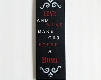 Wood Love Sign, Wood Wine Sign, Wood Home Sign, Love and Wine Make Our House A Home