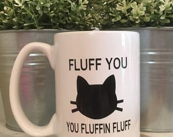 Fluff you Fluffin Fluff Cat Mug- Funny Cat Coffee Mug - Fluffin Fluff Coffee Mug - Funny Cat Gift - Funny Mothers Day Mug - Funny Cat Cup