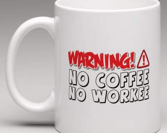 Warning No Coffee No Workee Mug