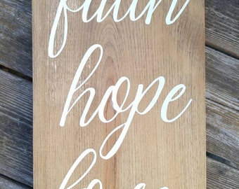 Faith Hope Love Wood Sign - Bible Verse Wood Sign - Song Wood Sign - Hand Painted Wood Sign - Rustic Wood Sign - Faith Hope Love Sign