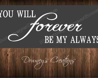 WALL DECAL / You will forever be my always / vinyl wall decal / Multiple colors to choose from / Home decor