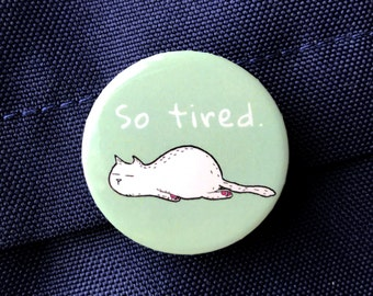 Tired Kitty - Sleeping Cat Button Badge