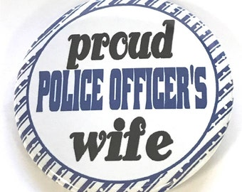 "POLICE OFFICER'S WIFE - 2.25"" Button -  Magnet - or Mirror.   Support your Police!  Back the Blue.  Blue Lives Matter !"