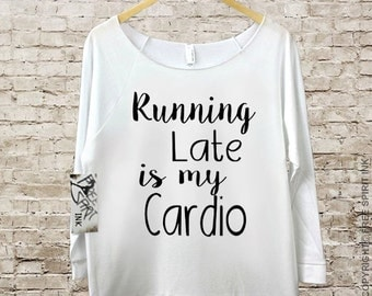 Running Late Is My Cardio Shirt. Off The Shoulder Shirt. Running Late Is My Cardio Sweatshirt. Workout Shirt. Exercise Shirt. Funny Shirt
