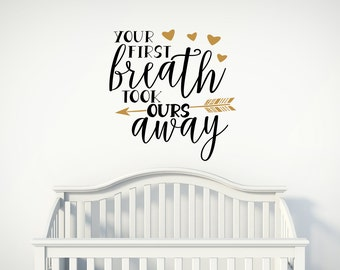 Your First Breath Took Ours Away-Vinyl Wall Decal-Babys Room-Nursey Decal-Family-Love Arrow-Quote-Wall Design-Decor