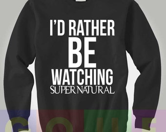 I'd Rather Be Watching Supernatural Sweatshirt Supernatural Sweater Supernatural Shirt