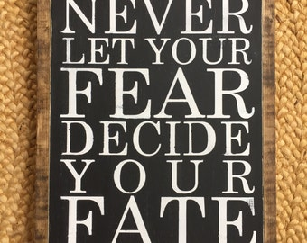"Never Let Your Fear Decide Your Fate wood sign 13.5""x 19.5"""