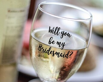 Wine Glass Decal - Will you be my Bridesmaid Maid of honor Custom vinyl decal Wedding Prop Bridal party Gift Wedding Wine glass Maid Honour