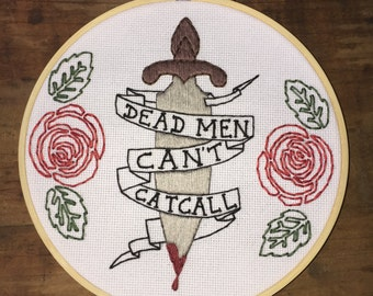 "Dead Men Can't Catcall - Hand Embroidery Hoop - Feminism - 7"" Hoop"