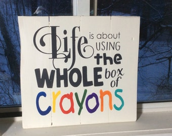 Life is about using the whole box of Crayons rustic sign, inspirational quote, cottage decor, office decor, classroom decor, playroom sign