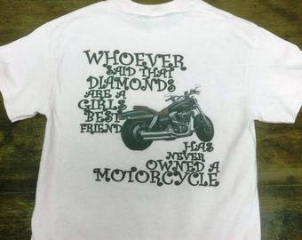 Whoever said that diamonds are a girls best friend has never owned a motorcycle T-Shirt