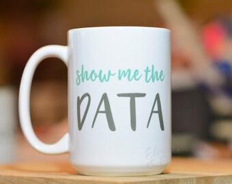 Show Me the Data Mug // Academic Humor Mug// Graduate Student Gift // Professor Gift //Christmas Gift // Poetry Mug