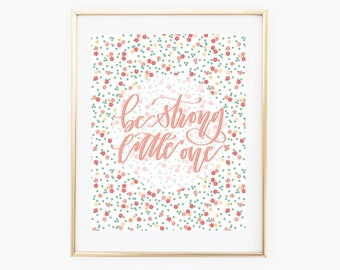 Be Strong Little One Print // 11x14 // Hand Lettering // Modern Calligraphy