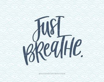 SVG Cuttable Vector - Just Breathe - SVG Vector file. Print or Cricut Explore and more. Strength hope quote Motivational.