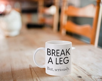 Break a Leg, Funny, Coffee Mug