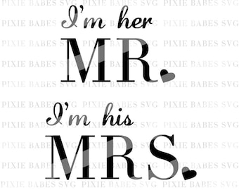 I'm Her Mr. I'm His Mrs. SVG, Husband and Wife SVG, Newlywed svg, Mr. and Mrs. SVG, Honeymoon svg, cricut, silhouette, coffee mug, svg files