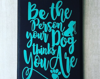 Be The Person Your Dog Thinks You Are Sign / Dog Sign / Dog Quote Sign / Dog Lover Gift / Dog Wall Decor / Pet Sign / Dog Home Decor