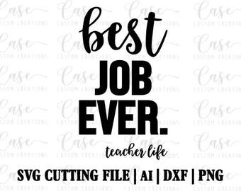 Best Job Ever - Teacher Life SVG cutting File, Ai, Dxf and Png | Instant Download | Cricut and Silhouette | Teacher