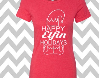 Happy Elfin Holidays T-Shirt Ladies Christmas Tee Ugly Sweater Party Shirt Womens Christmas Shirt Funny Holiday Party Shirt Funny Elf Tee