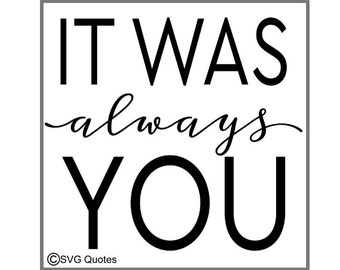It Was Always You SVG DXF EPS Cutting File For Cricut Explore, Silhouette & More .Instant Download. Personal / Commercial Use. Sticker Vinyl