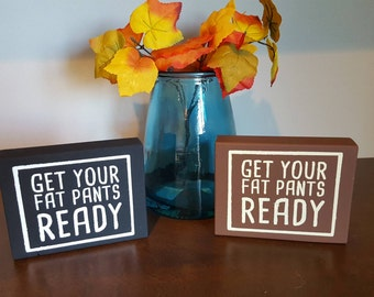 Get Your Fat Pants Ready Wood Sign