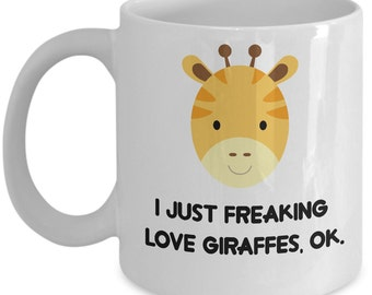 Giraffes Coffee Mug - I Just Freaking Love Giraffes , Ok - Funny Giraffes Gifts