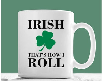 St Patrick's Day Mugs, Irish That's How I Roll, St Patrick's Day Coffee Mug, Irish Coffee Mugs, Proud To Be Irish, St Paddy's Day Gifts