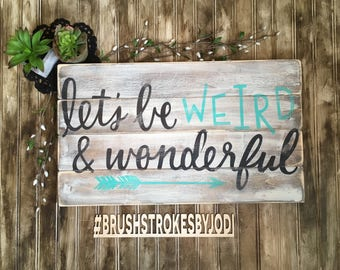 Lets be weird and wonderful, rustic wood sign, handpainted wooden signs, wooden sign, wood sign, funny signs, funny decor, rustic wood decor
