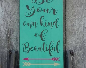 Be your own kind of beautiful, beautiful,signs, wood sign