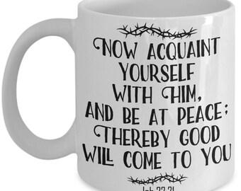 Job 22:21 Coffee Mug   Tea Cup   Hot Chocolate   Christian Gift Idea   Double Sided Print   11/15oz   Inspirational   Jesus/Bible/Love