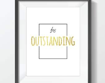 Be Outstanding - Inspirational Printable Wall Art - Digital Download, Instant Download, Downloadable Printables