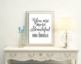 you are more beautiful than Cinderella, Motivational quote, nursery print, inspirational quote, you are beautiful,  8X10 11X14 printable
