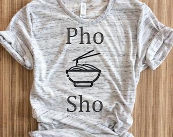 Pho Sho Shirt, Pho Sho T shirt, pho shirt, pho sho, pho,  funny shirt, food shirt, Humor T-Shirt Funny Ramen T Shirt,Vietnamese, Viet,Asian