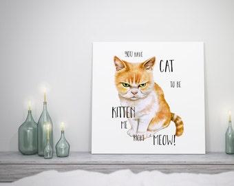 Cat to Be Kitten Me, Art Print, Cat Gift, Grumpy Cat, Ginger, Funny Art, 12X12, A3, Square Art, Gift, Cat Lover, Kitten, Cute, Handmade