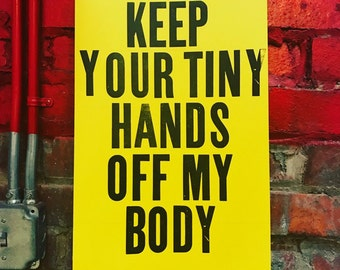 "Keep Your Tiny Hands Off My Body (11.5"" x 19"" wood type poster)"