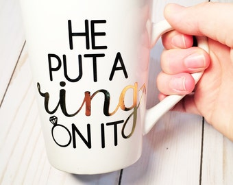 he put a ring on it mug| engagement mug| engagement gift for her| bride to be mug| I'm engaged mug| gold foil mug| 14oz ceramic mug|