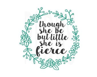 Though She Be But Little She is Fierce SVG, cricut and cameo cutting file, vecter file, baby girl svg, wreath svg,rose svg, flower svg cute