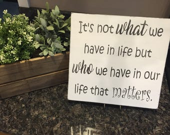 It's not what we have in life that matters/Wood signs/distressed signs/farmhouse decor