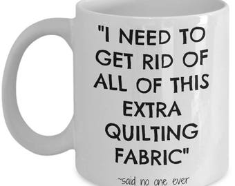 Quilting Coffee Mug - Quilters Can Celebrate Their Joy of Quilting and Fabric