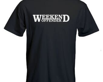 Weekend offender Tshirt-party Tshirt-Funny weekend Tee-festival Tshirt-beachwear-slogan Tee-statement tshirt-mens short sleeved Tee-
